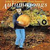 John McCutcheon's Four Seasons: Autumnsongs by John McCutcheon