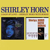 Play & Download Loads Of Love/Shirley Horn With Horns by Shirley Horn | Napster