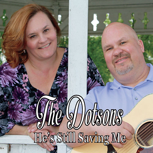 He's Still Saving Me by The Dotsons