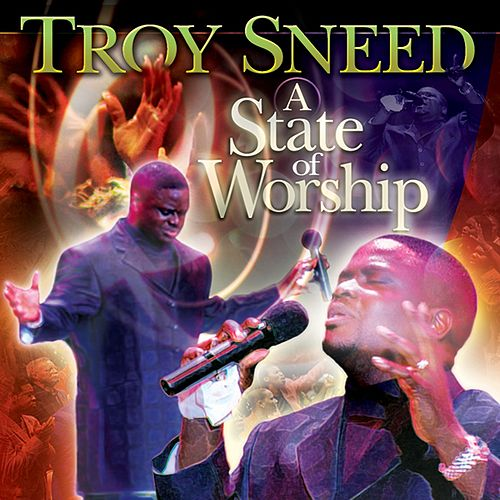 Play & Download A State Of Worship by Troy Sneed | Napster