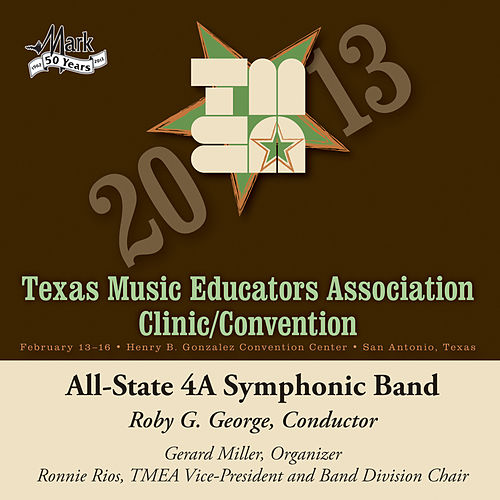 Play & Download 2013 Texas Music Educators Association (TMEA): All-State 4A Symphonic Band by Texas All-State 4A Symphonic Band | Napster
