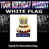 Play & Download Your Birthday Present - White Flag by White Flag | Napster