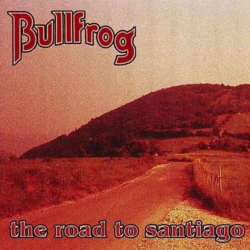 Play & Download The Road to Santiago by Bullfrog | Napster