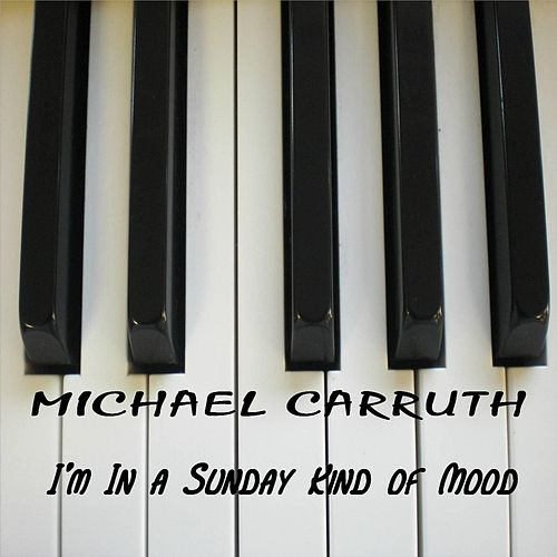 I'm in a Sunday Kind of Mood by Michael Carruth