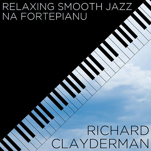 Play & Download Relaxing Smooth Jazz Na Fortepianu by Richard Clayderman | Napster