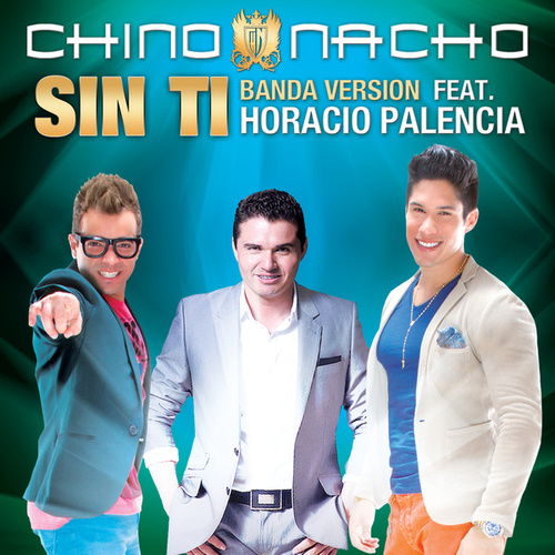 Play & Download Sin Ti by Chino y Nacho | Napster