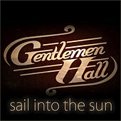 Play & Download Sail Into The Sun by Gentlemen Hall | Napster