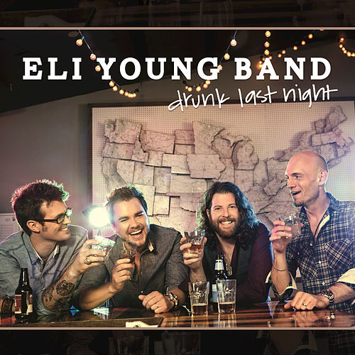 Play & Download Drunk Last Night by Eli Young Band | Napster