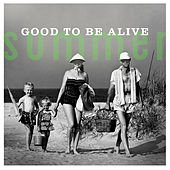 Play & Download Summer: Good To Be Alive by Various Artists | Napster