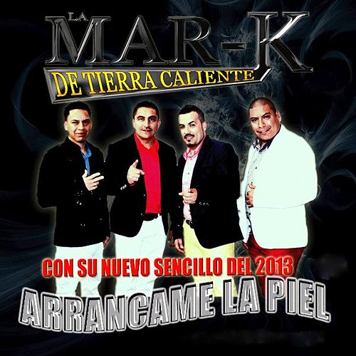 Play & Download Arrancame La Piel by La Mar-K De Tierra Caliente | Napster