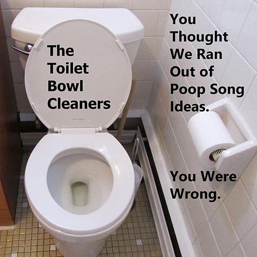 Play & Download You Thought We Ran Out of Poop Song Ideas. You Were Wrong. by The Toilet Bowl Cleaners | Napster