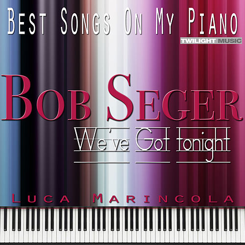 Backing Tracks, Best Songs on My Piano, Bob Seger: We've Got Tonight by Luca Marincola