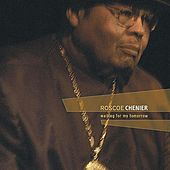 Waiting For My Tomorrow by Roscoe Chenier