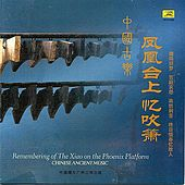 Play & Download Chinese Ancient Music: Remembering Playing Xiao On The Phoenix Platform by Various Artists | Napster