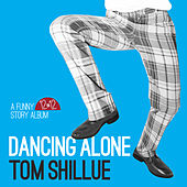 Play & Download Dancing Alone by Tom Shillue | Napster
