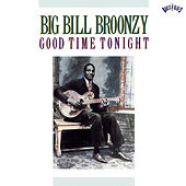 Good Time Tonight by Big Bill Broonzy