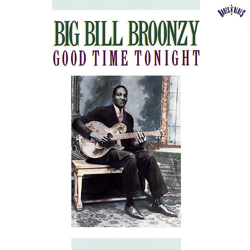 Play & Download Good Time Tonight by Big Bill Broonzy | Napster