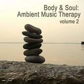 Play & Download Body & Soul - Ambient Music Therapy, Vol. 2 by Various Artists | Napster
