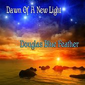 Play & Download Dawn of a New Light by Douglas Blue Feather | Napster