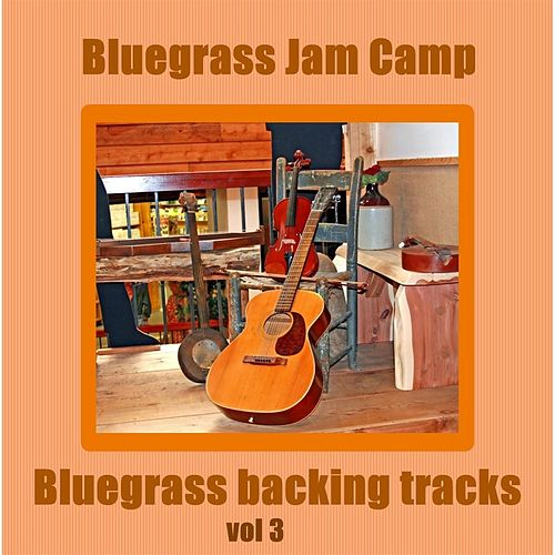 Play & Download Bluegrass Backing Tracks, Vol. 3 by Bluegrass Jam Camp | Napster