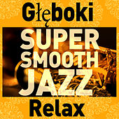 Play & Download Super Smooth Jazz: Głęboki Relax by Various Artists | Napster