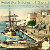 Rebetika & Songs of Smyrna by Various Artists