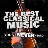 Play & Download The Best Classical Music You've Never Heard by Various Artists | Napster