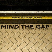 Play & Download Mind the Gap - New Electronic House by Various Artists | Napster