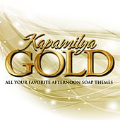 Play & Download Kapamilya Gold (All Your Favorite Afternoon Soap Themes) by Various Artists | Napster