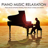 Play & Download Piano Music Relaxation, Piano Music & Positive Thinking, Piano Music to Sleep and Dream by Pianomusic | Napster