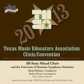 Play & Download 2013 Texas Music Educators Association (TMEA): All-State Mixed Choir with the University of Houston Symphony Orchestra by Texas All-State Mixed Choir | Napster