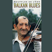Play & Download Balkan Blues - Souffles de L'Ame by Various Artists | Napster
