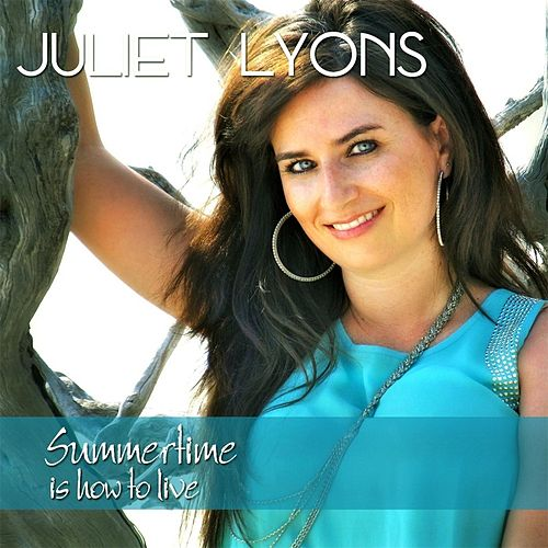 Play & Download Summertime Is How to Live by Juliet Lyons | Napster