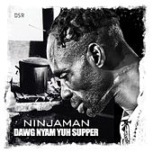 Play & Download Dawg Nyam Yuh Supper - Single by Ninjaman | Napster