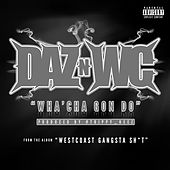 Play & Download Wha'cha Gon Do - Single by Daz Dillinger | Napster