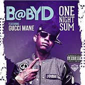 Play & Download One Night Sum (feat. Gucci Mane) - Single by Baby D | Napster