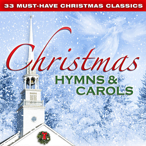 33 Must-Have Christmas Classics: Christmas Hymns & Carols by Various Artists