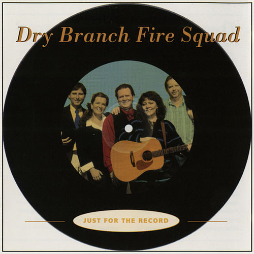 Play & Download Just For The Record by The Dry Branch Fire Squad | Napster