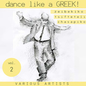 Dance like a Greek : Zeibekika, Tsiftetelia & Chasapika Vol.2 by Various Artists