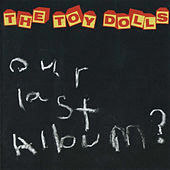 Play & Download Our Last Album? by Toy Dolls | Napster