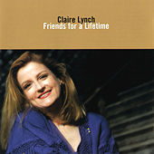 Play & Download Friends for a Lifetime by Claire Lynch | Napster