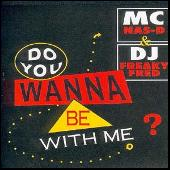 Do You Wanna Be With Me by MC Nas-D & DJ Freaky Fred