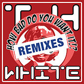 Play & Download How Bad Do You Want Remixes !? by T.H. White | Napster