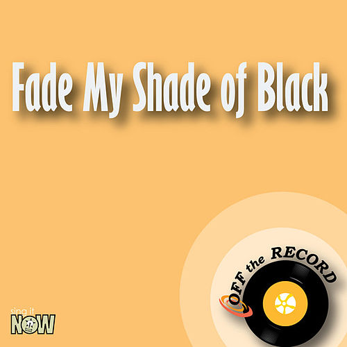 Play & Download Fade My Shade of Black by Off the Record | Napster