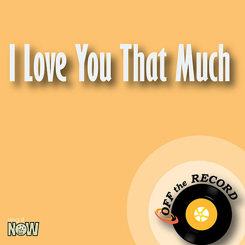 Play & Download I Love You That Much by Off the Record | Napster