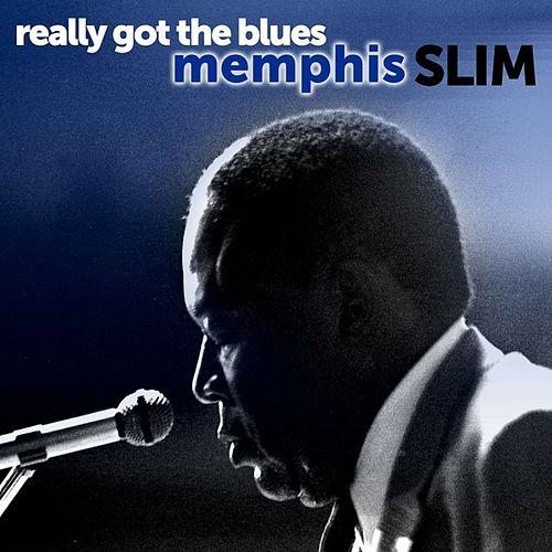 Play & Download Memphis Slim: Really Got the Blues by Memphis Slim | Napster