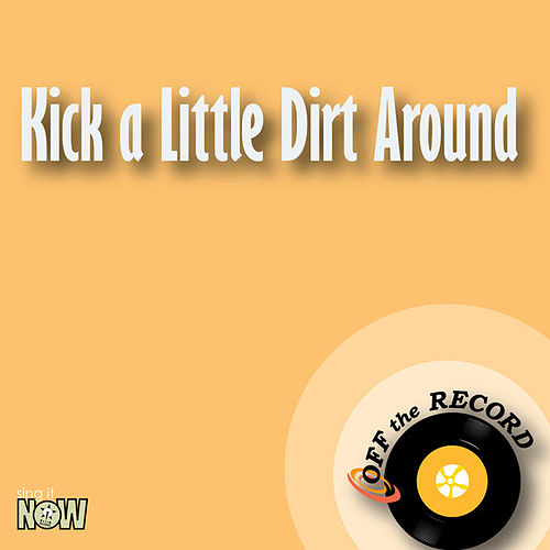 Play & Download Kick a Little Dirt Around by Off the Record | Napster