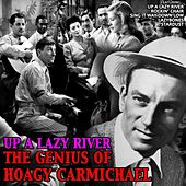 Play & Download Up a Lazy River: The Genius of Hoagy Carmichael by Hoagy Carmichael | Napster