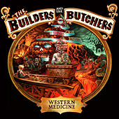 Play & Download Western Medicine by The Builders and The Butchers | Napster