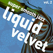 Play & Download Liquid Velvet - Super Smooth Jazz Vol. 2 by Various Artists | Napster